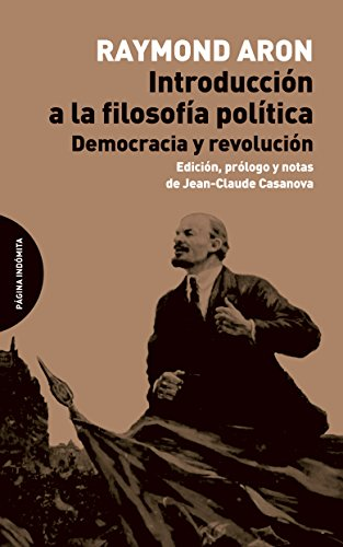 Introducción a la filosofía política: Democracia y revolución por Raymond Aron