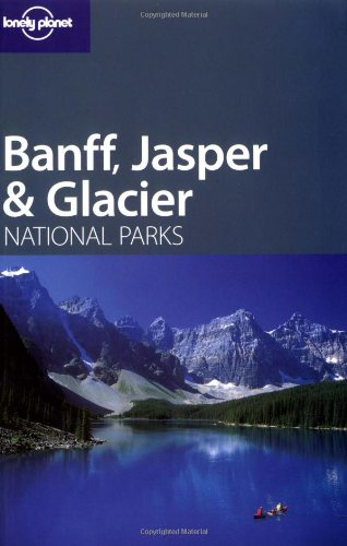 Banff, Glacier and Jasper (Lonely Planet National Parks Guides)