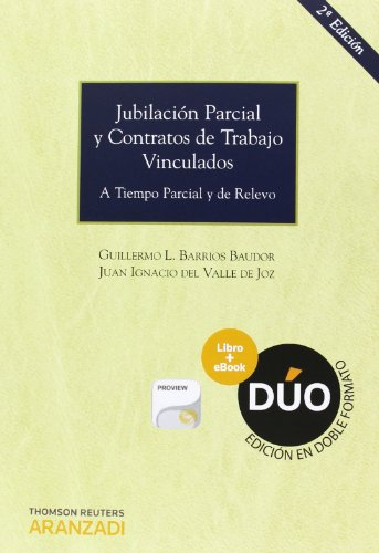 Jubilación parcial y contratos de trabajo vinculados (Papel + e-book): A tiempo parcial y de relevo (Incluye CD) (Monografía)