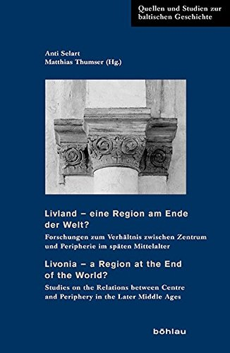 Livland - eine Region am Ende der Welt? / Livonia - a Region at the End of the World?: Forschungen zum Verhältnis zwischen Zentrum und Peripherie im ... Studien zur baltischen Geschichte, Band 27)