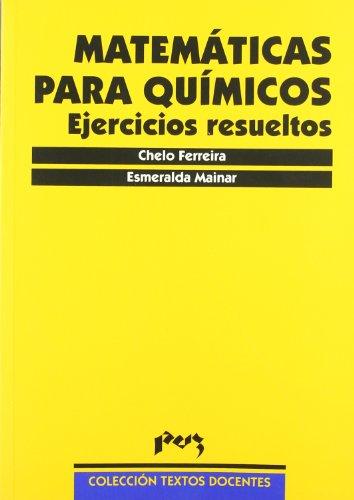 Matemáticas para químicos: ejercicios resueltos (Textos Docentes) por Esmeralda Mainar Maza