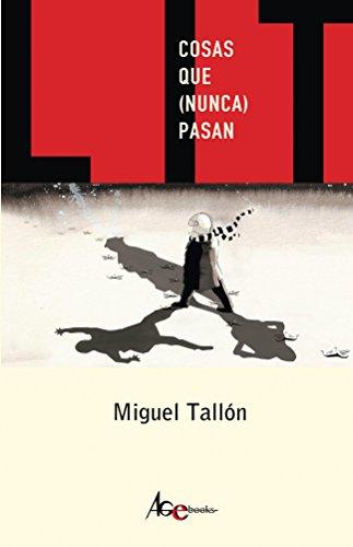 Cosas que (nunca) pasan por Miguel Tallón