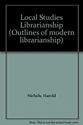 Local Studies Librarianship (Outlines of modern librarianship)