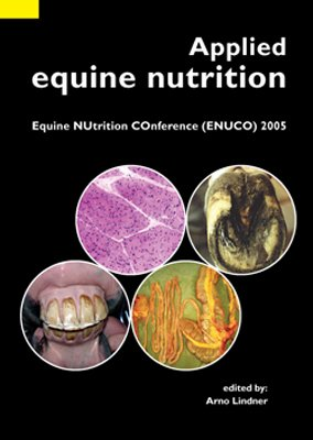 Applied Equine Nutrition: Equine Nutrition Conference (ENUCO) 2005