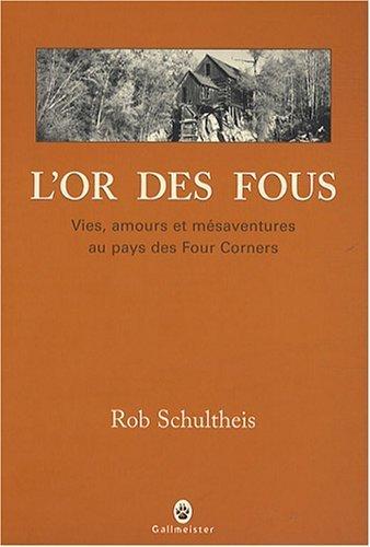 L'or des fous : Vies, amours et mésaventures au pays des Four Corners de Rob Schultheis (6 mars 2008) Broché
