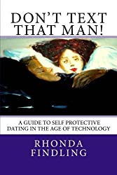 Don't Text That Man! A Guide To Self Protective Dating in the Age of Technology by Rhonda Findling (2012-06-21)