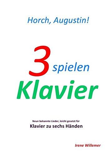 3 spielen Klavier/Horch, Augustin!: Neun bekannte Lieder, leicht gesetzt für Klavier zu sechs Händen