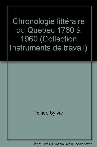Chronologie littéraire du Québec 1760 à 1960 (Collection Instruments de travail) par Sylvie Tellier