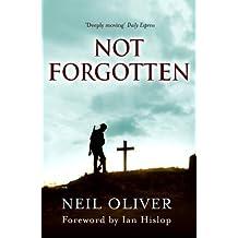 Not Forgotten: Written by Neil Oliver, 2006 Edition, (New edition) Publisher: Hodder Paperbacks [Paperback]