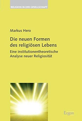 Preisvergleich Produktbild Die neuen Formen des religiösen Lebens: Eine institutionentheoretische Analyse neuer Religiosität (Religion in der Gesellschaft)