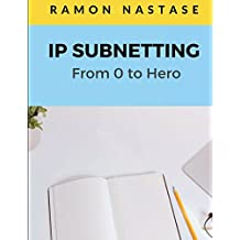 IP Subnetting: From 0 to Hero: Quick Guide for Mastering in Just 4 Simple Step IP Subnetting of Any Computer Network (Computer Networking)