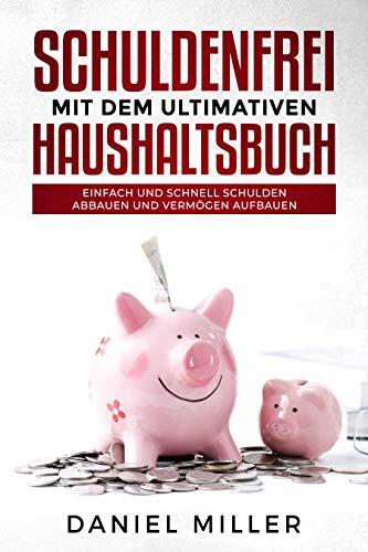 Schuldenfrei mit dem ultimativen Haushaltsbuch: Einfach und schnell Schulden abbauen und Vermögen aufbauen, steigern & behalten, für Anfänger und Beginner geeignet. Als Kindle Ebook oder Buch.
