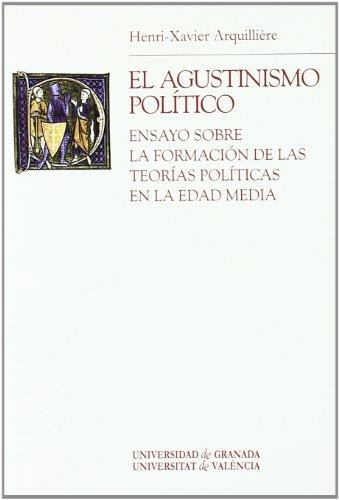 El agustinismo político: Ensayo sobre la formación de las teorías políticas en la Edad Media (Monográfica Humanidades /Chronica Nova) por Henri Xavier Arquillière