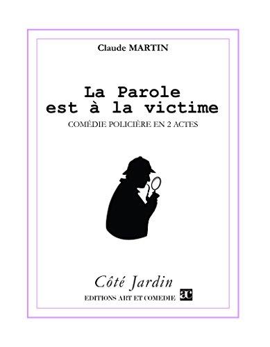 La parole est à la victime: Comédie policière en 2 actes (Côté Jardin) par Claude Martin