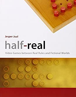 Half-Real: Video Games between Real Rules and Fictional Worlds (MIT Press) (English Edition) von [Juul, Jesper]