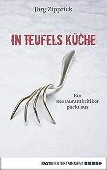 In Teufels Küche: Ein Restaurantkritiker packt aus von [Zipprick, Jörg]