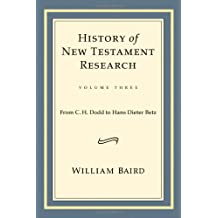 3: History of New Testament Research, Volume Three: From C. H. Dodd to Hans Dieter Betz