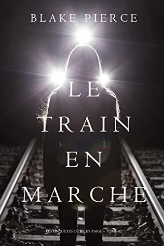 Le Train en Marche (Une Enquête de Riley Paige — Tome 12) par Blake Pierce