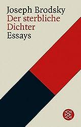 Der sterbliche Dichter: Über Literatur, Liebschaften und Langeweile