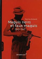 Maquis noirs et faux maquis 1942-1947