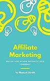 Affiliate Marketing: Wie du ohne eigene Produkte Geld verdienst