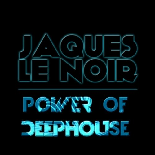 Power of Deephouse (Jaques Le Noir Remix)
