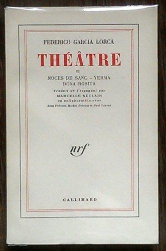 Théâtre II noces de sang - yerma - dona rosita traduit de l'espagnol par marcelle auclair en collaboration avec jean prévost, michel prévost et paul lorenz nrf, gallimard 1957