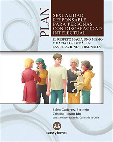 Plan de sexualidad responsable para personas con discapacidad intelectual: El respeto hacia uno mismo y hacia los demás en las relaciones personales por Belén Gutiérrez Bermejo