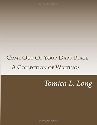 Come Out Of Your Dark Place: A Collection of Writtings