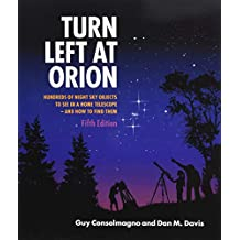 Turn Left at Orion: Hundreds of Night Sky Objects to See in a Home Telescope  and How to Find Them