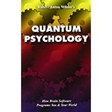 Quantum Psychology: How Brain Software Programs You and Your World