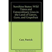 Sunshine States: Wild Times and Extraordinary Lives in the Land of Gators, Guns, and Grapefruit by Patrick Carr (1990-01-05)