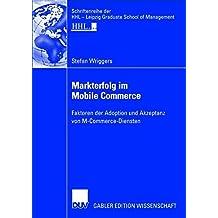 Markterfolg im Mobile Commerce: Faktoren der Adoption und Akzeptanz von M-Commerce-Diensten (Schriftenreihe der HHL Leipzig Graduate School of Management)