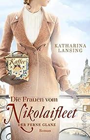 Die Frauen vom Nikolaifleet – Der ferne Glanz: Roman (Die Kolonialwaren-Saga 2)