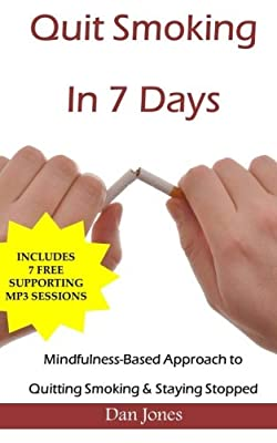 Quit Smoking In 7 Days: A Mindfulness-Based Approach To Quitting Smoking & Staying Stopped by CreateSpace Independent Publishing Platform