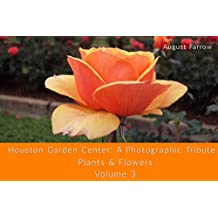 Houston Garden Center: A Photographic Tribute: Plants and Flowers - Volume 3 (Houston Garden Center: Plants) (English Edition)