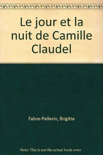 Le Jour et la nuit de Camille Claudel par Brigitte Fabre-Pellerin