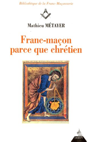 Franc-maçon parce que chrétien par Mathieu Métayer
