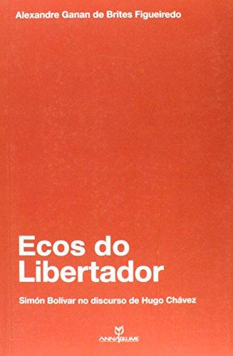 Ecos do Libertador. Simn Bolvar no Discurso de Hugo Chvez (Em Portuguese do Brasil)