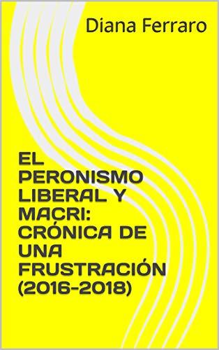 EL PERONISMO LIBERAL Y MACRI: CRÓNICA DE UNA FRUSTRACIÓN (2016-2018)