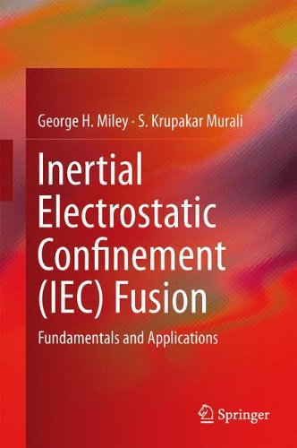 Inertial Electrostatic Confinement (IEC) Fusion: Fundamentals and Applications