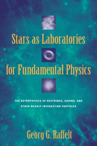 Stars as Laboratories for Fundamental Physics: The Astrophysics of Neutrinos, Axions, and Other Weakly Interacting Particles (Theoretical Astrophysics)