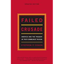 Failed Crusade – America & the Tragedy of Post–Communist Russia Upd