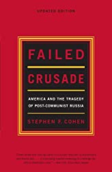 Failed Crusade: America And The Tragedy Of Post Communist Russia, Updated Edition