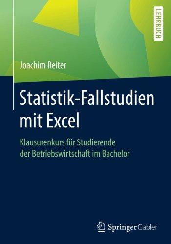 Statistik-Fallstudien mit Excel: Klausurenkurs für Studierende der Betriebswirtschaft im Bachelor
