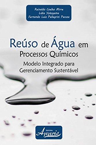 Reúso de água em processos químicos (Ambientalismo e Ecologia- Educação Ambiental) (Portuguese Edition) por Reinaldo Coelho Mirre