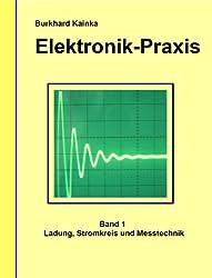 Elektronik-Praxis 1: Ladung, Stromkreis und Messtechnik