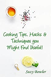 Cooking Tips, Hacks & Techniques you Might Find Useful! (English Edition)