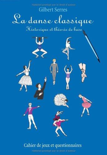 La danse classique : Historique et théorie de base par Gilbert Serres