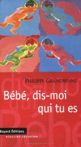 Bébé, dis-moi qui tu es par Philippe Grandsenne